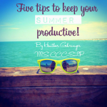 5 Tips to Keep Your Summer Productive!